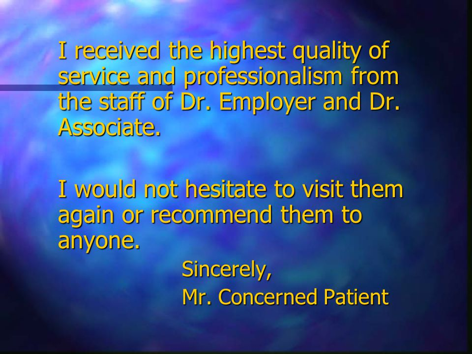 I received the highest quality of service and professionalism from the staff of Dr.