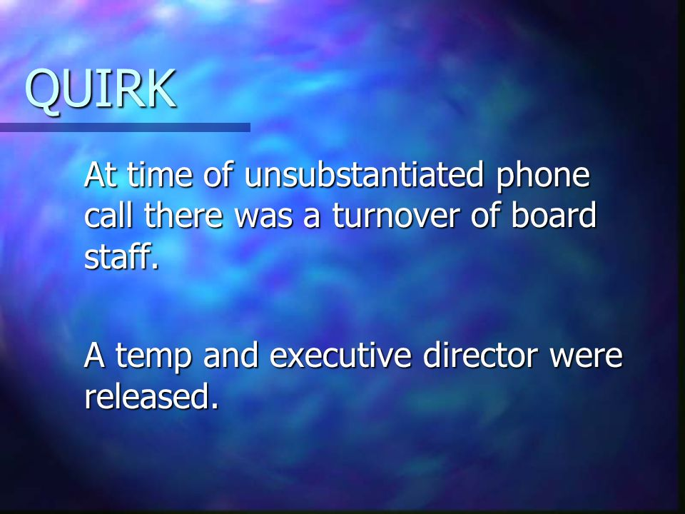 QUIRK At time of unsubstantiated phone call there was a turnover of board staff.