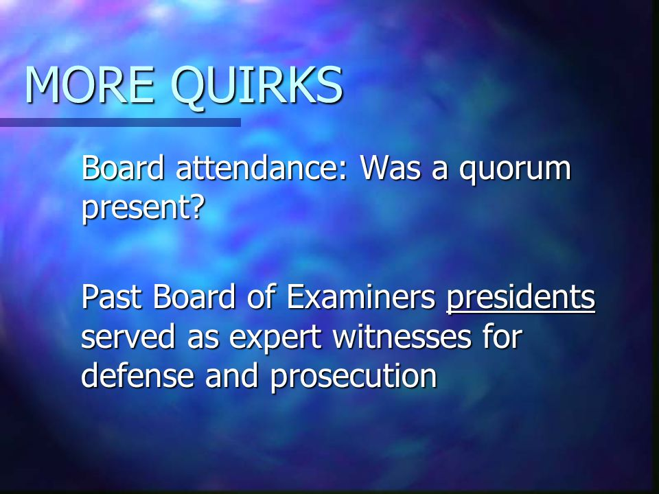 MORE QUIRKS Board attendance: Was a quorum present.
