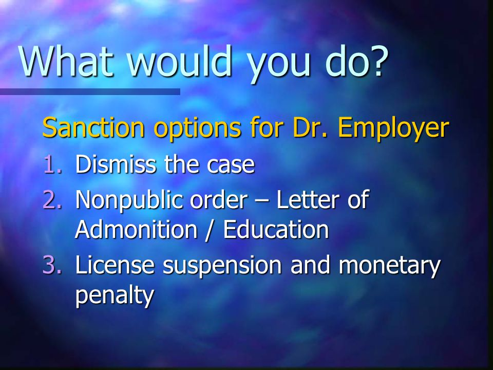 What would you do. Sanction options for Dr.