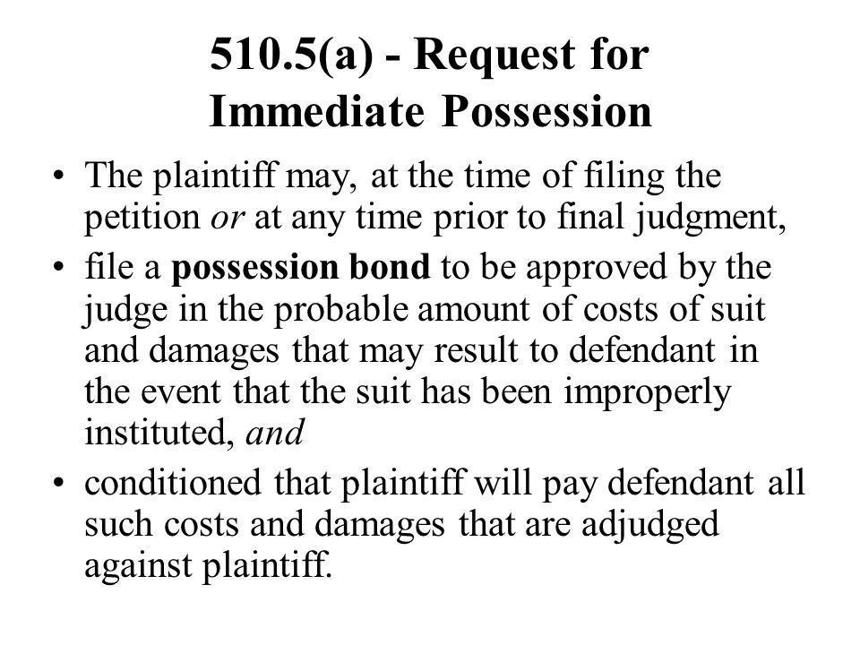 510.5(a) - Request for Immediate Possession The plaintiff may, at the time of filing the petition or at any time prior to final judgment, file a posse