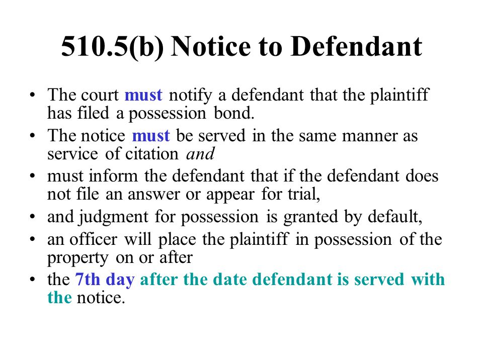 510.5(b) Notice to Defendant The court must notify a defendant that the plaintiff has filed a possession bond. The notice must be served in the same m