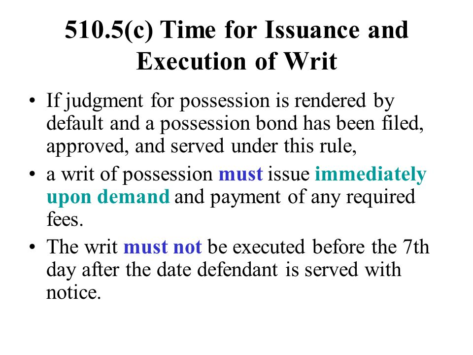 510.5(c) Time for Issuance and Execution of Writ If judgment for possession is rendered by default and a possession bond has been filed, approved, and