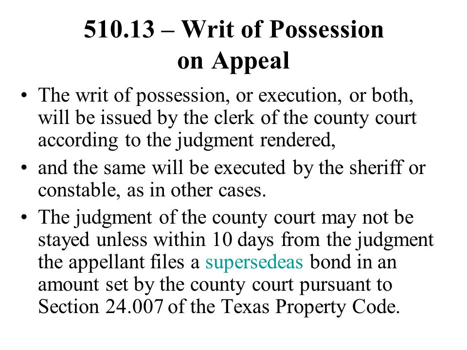 510.13 – Writ of Possession on Appeal The writ of possession, or execution, or both, will be issued by the clerk of the county court according to the