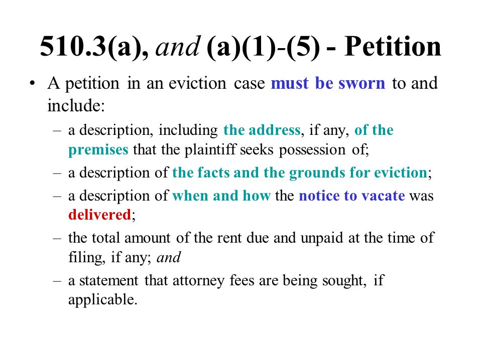 510.3(a), and (a)(1)-(5) - Petition A petition in an eviction case must be sworn to and include: –a description, including the address, if any, of the