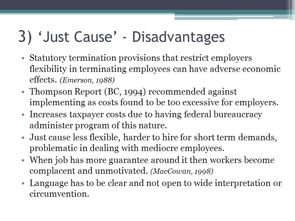 3) 'Just Cause' - Disadvantages Statutory termination provisions that restrict employers flexibility in terminating employees can have adverse economic effects.