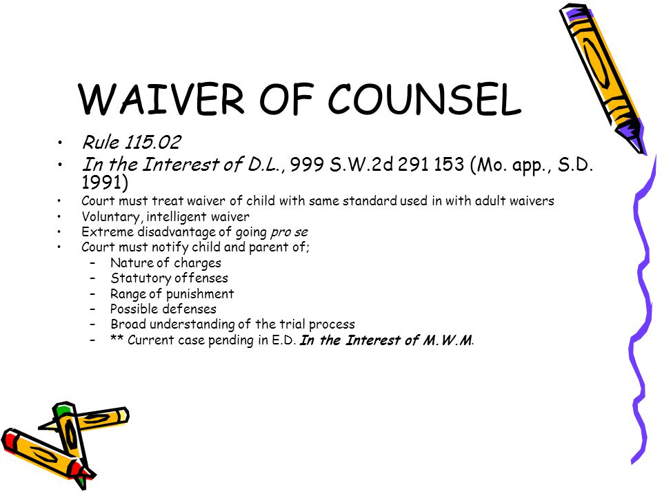 WAIVER OF COUNSEL Rule 115.02 In the Interest of D.L., 999 S.W.2d 291 153 (Mo.