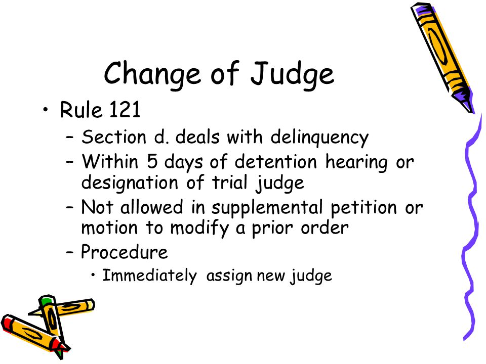 Change of Judge Rule 121 –Section d.