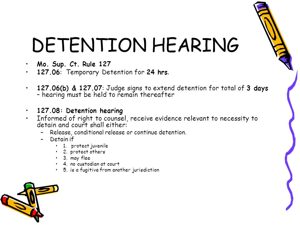 DETENTION HEARING Mo. Sup. Ct. Rule 127 127.06: Temporary Detention for 24 hrs.