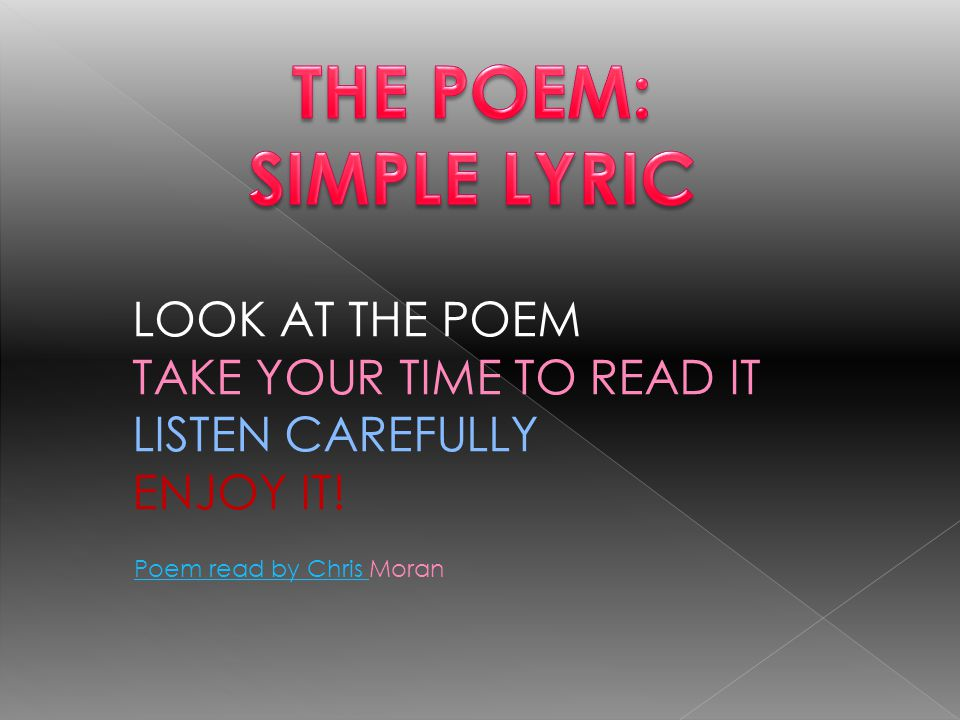 Poem read by Chris Poem read by Chris Moran LOOK AT THE POEM TAKE YOUR TIME TO READ IT LISTEN CAREFULLY ENJOY IT!