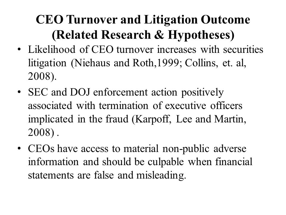 CEO Turnover and Litigation Outcome (Related Research & Hypotheses) Likelihood of CEO turnover increases with securities litigation (Niehaus and Roth,