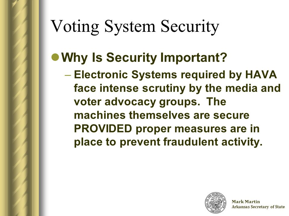 Charlie Daniels Arkansas Secretary of State Voting System Security Important SOFTWARE Security Do's & Don'ts –DO make a backup copy of your EDM file and store in a secure location.