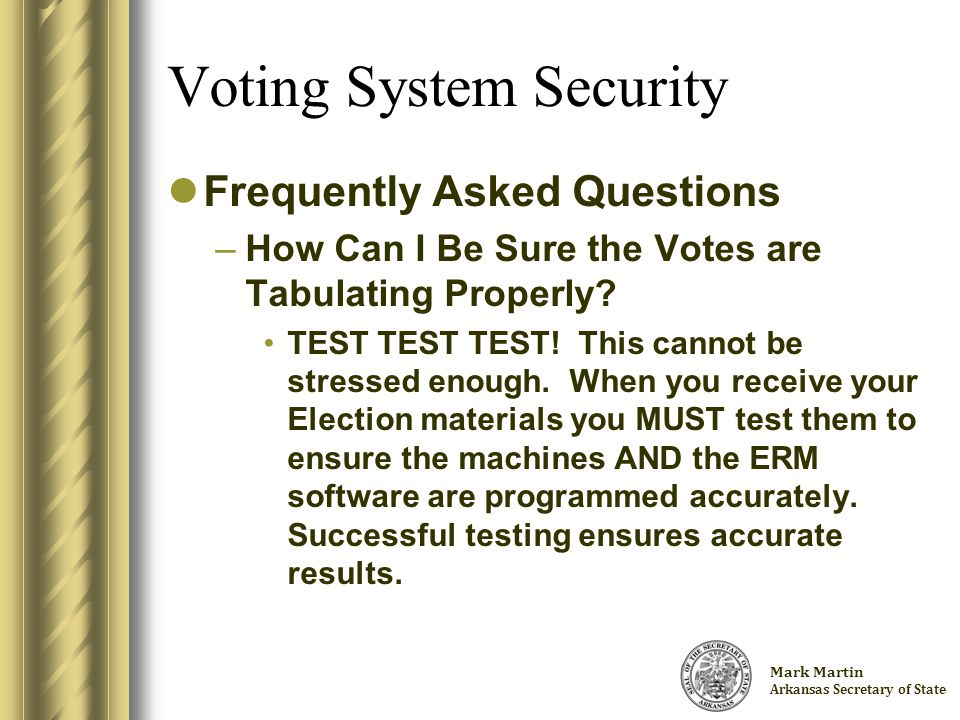 Charlie Daniels Arkansas Secretary of State Voting System Security Frequently Asked Questions –How Can I Be Sure the Votes are Tabulating Properly.