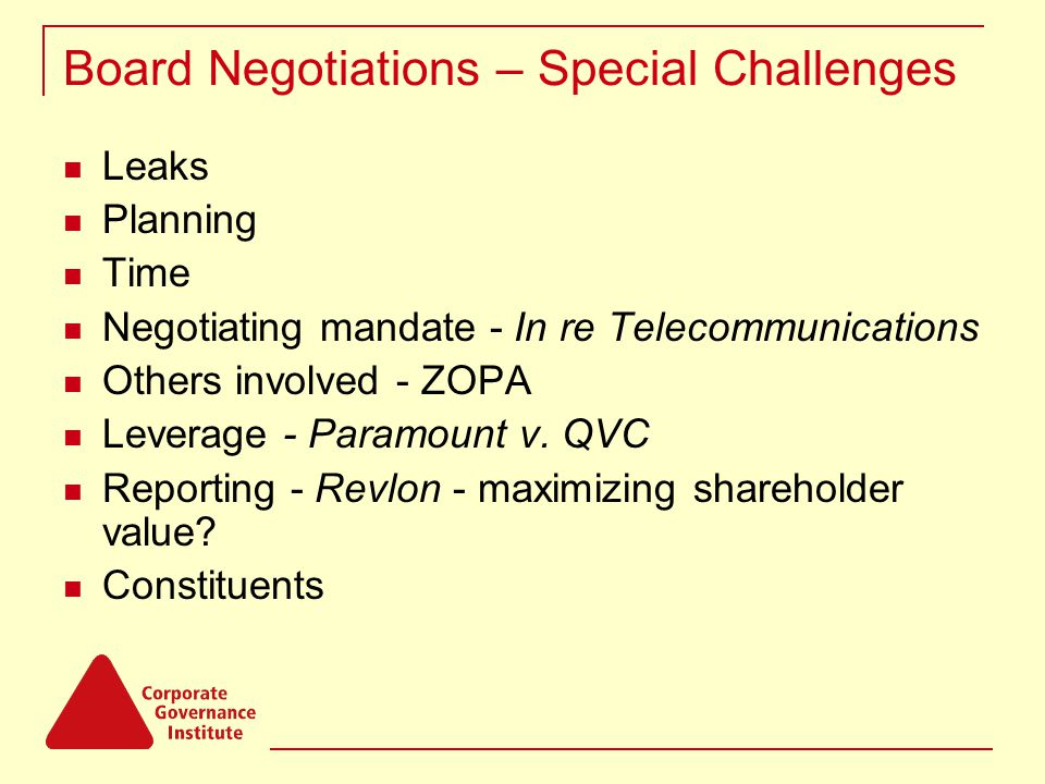 Board Negotiations – Special Challenges Leaks Planning Time Negotiating mandate - In re Telecommunications Others involved - ZOPA Leverage - Paramount v.