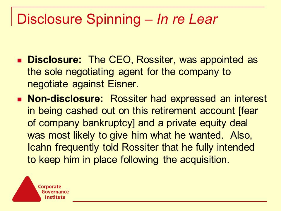 Disclosure Spinning – In re Lear Disclosure: The CEO, Rossiter, was appointed as the sole negotiating agent for the company to negotiate against Eisner.