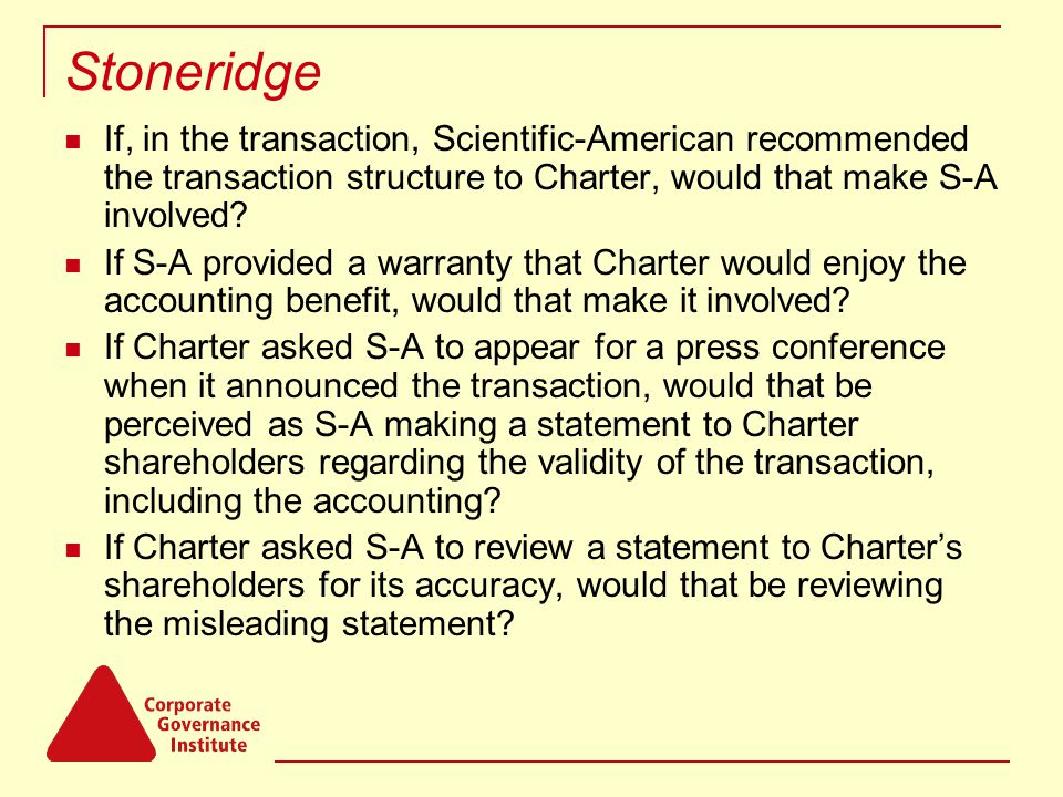 Stoneridge If, in the transaction, Scientific-American recommended the transaction structure to Charter, would that make S-A involved.