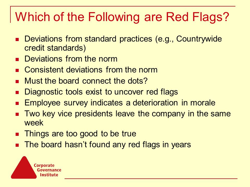 Which of the Following are Red Flags? Deviations from standard practices (e.g., Countrywide credit standards) Deviations from the norm Consistent devi