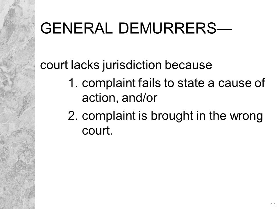 11 GENERAL DEMURRERS— court lacks jurisdiction because 1. complaint fails to state a cause of action, and/or 2. complaint is brought in the wrong cour