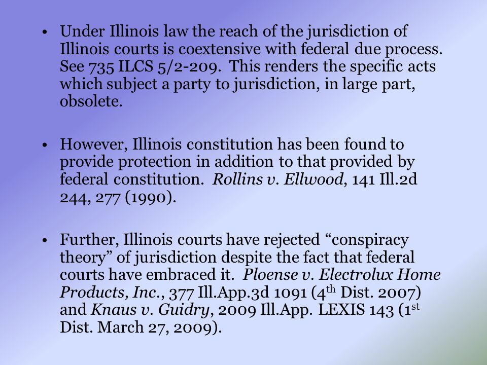 Under Illinois law the reach of the jurisdiction of Illinois courts is coextensive with federal due process. See 735 ILCS 5/2-209. This renders the sp