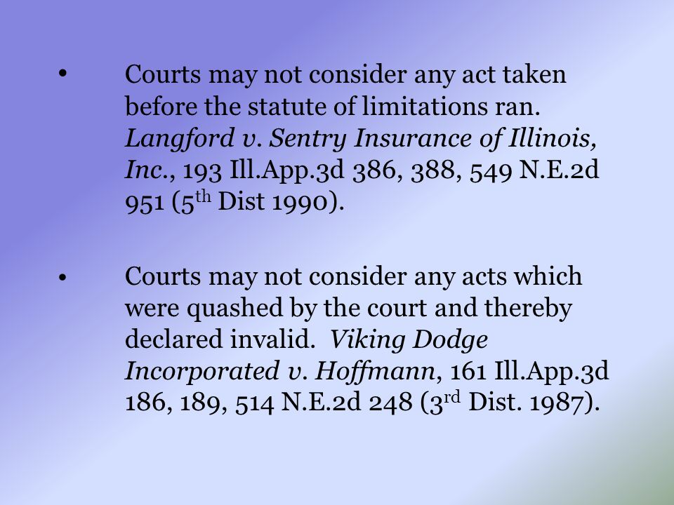 Courts may not consider any act taken before the statute of limitations ran. Langford v. Sentry Insurance of Illinois, Inc., 193 Ill.App.3d 386, 388,