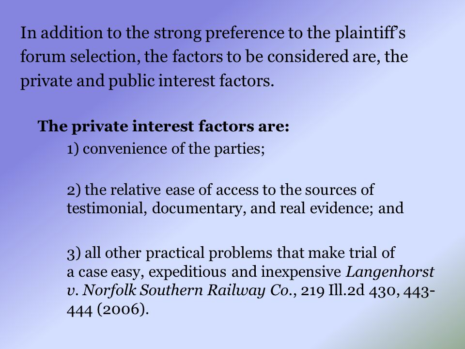 In addition to the strong preference to the plaintiff's forum selection, the factors to be considered are, the private and public interest factors. Th