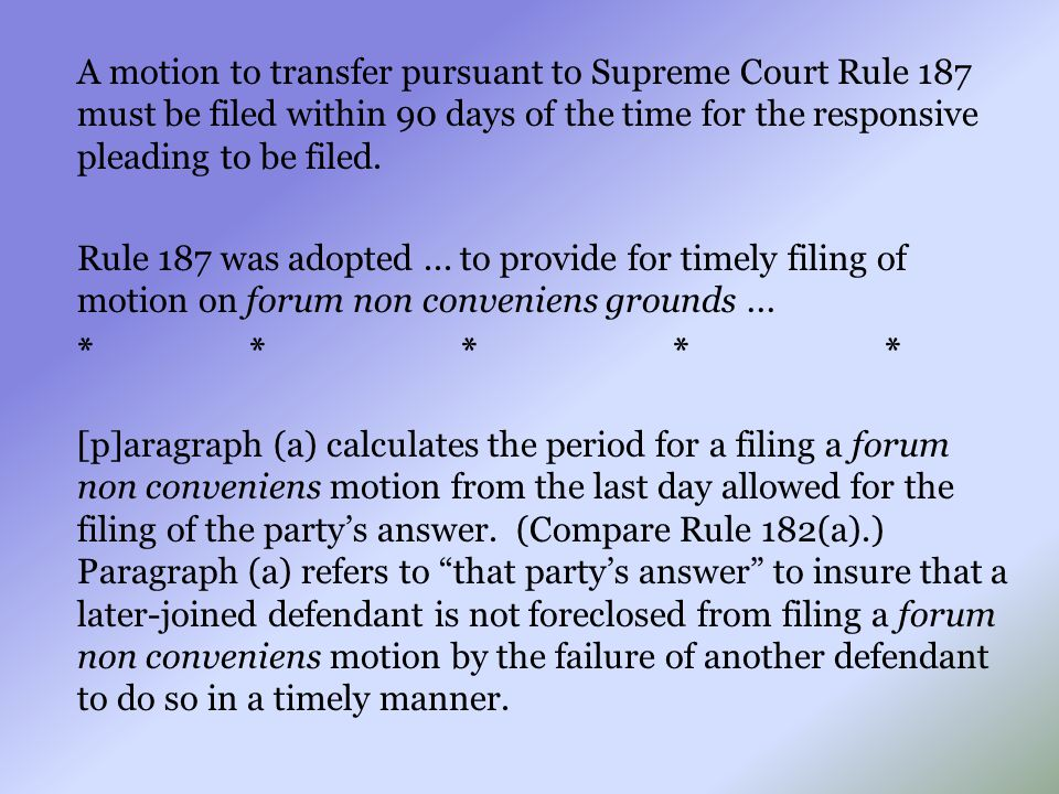 A motion to transfer pursuant to Supreme Court Rule 187 must be filed within 90 days of the time for the responsive pleading to be filed. Rule 187 was