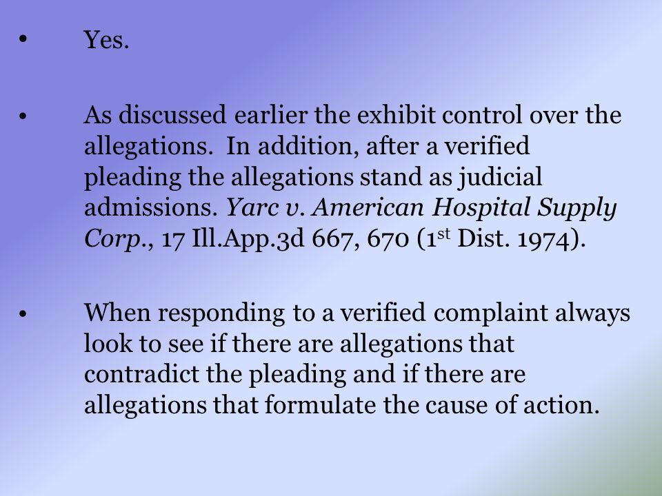 Yes. As discussed earlier the exhibit control over the allegations. In addition, after a verified pleading the allegations stand as judicial admission