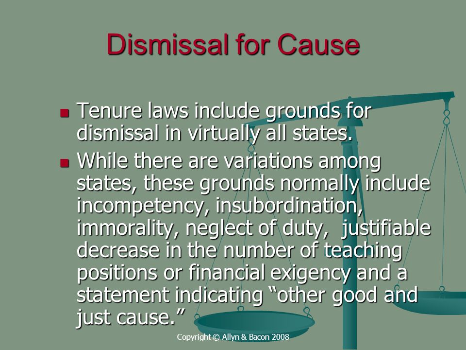 Copyright © Allyn & Bacon 2008 Dismissal for Cause Tenure laws include grounds for dismissal in virtually all states.