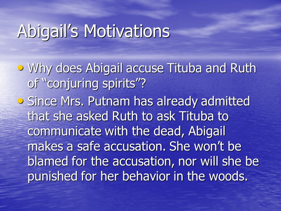 """Abigail's Motivations Why does Abigail accuse Tituba and Ruth of """"conjuring spirits""""? Why does Abigail accuse Tituba and Ruth of """"conjuring spirits""""?"""