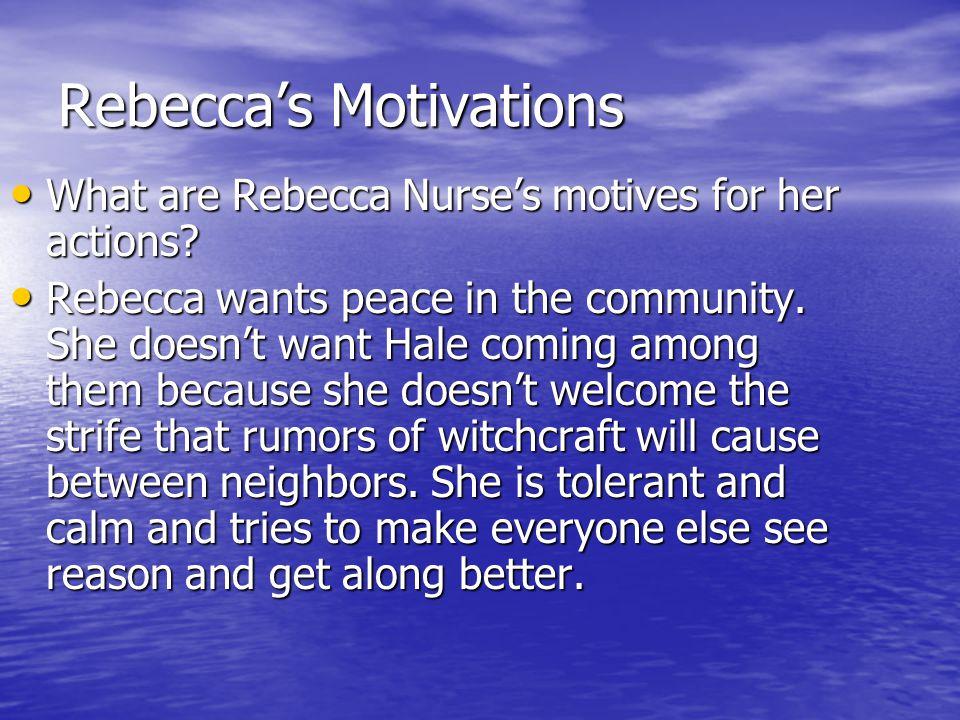 Rebecca's Motivations What are Rebecca Nurse's motives for her actions? What are Rebecca Nurse's motives for her actions? Rebecca wants peace in the c
