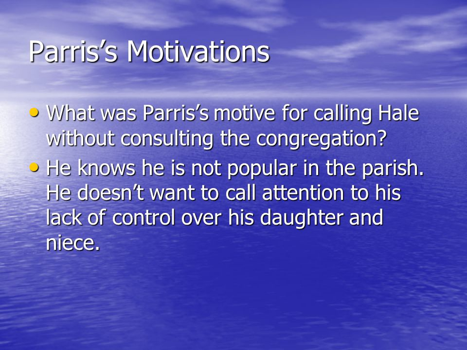 Parris's Motivations What was Parris's motive for calling Hale without consulting the congregation? What was Parris's motive for calling Hale without