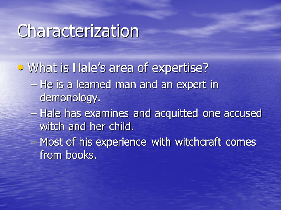 Characterization What is Hale's area of expertise? What is Hale's area of expertise? –He is a learned man and an expert in demonology. –Hale has exami