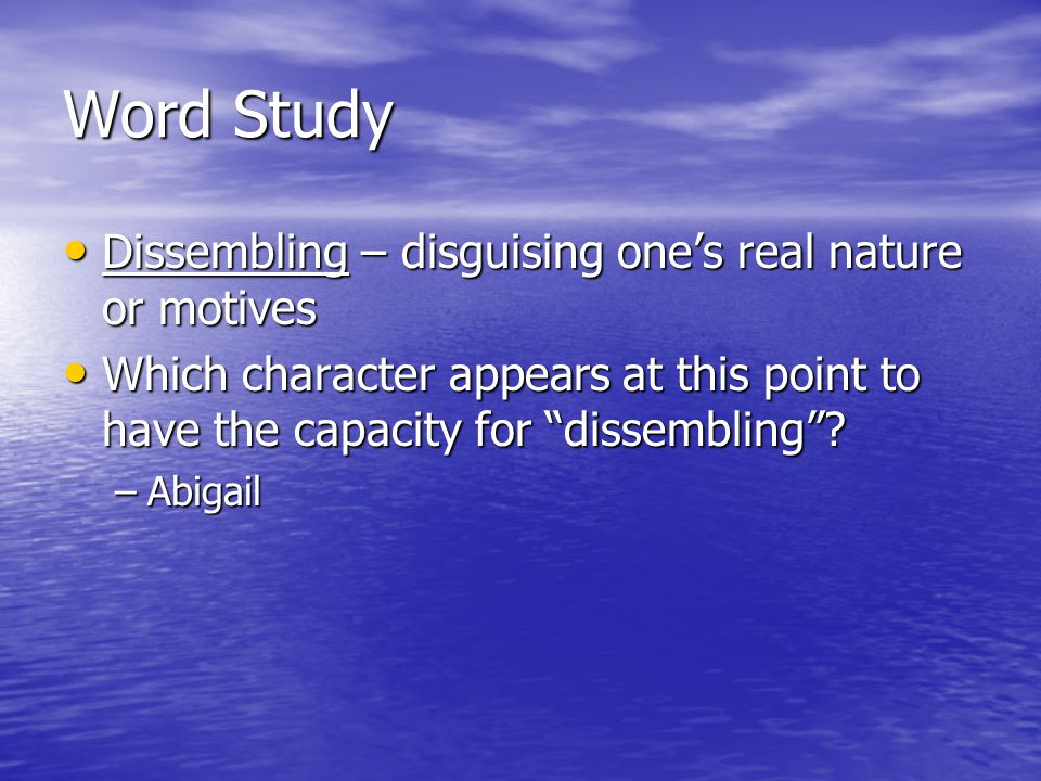 Word Study Dissembling – disguising one's real nature or motives Dissembling – disguising one's real nature or motives Which character appears at this