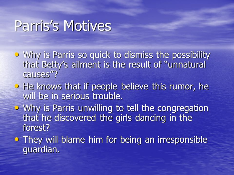 """Parris's Motives Why is Parris so quick to dismiss the possibility that Betty's ailment is the result of """"unnatural causes""""? Why is Parris so quick to"""