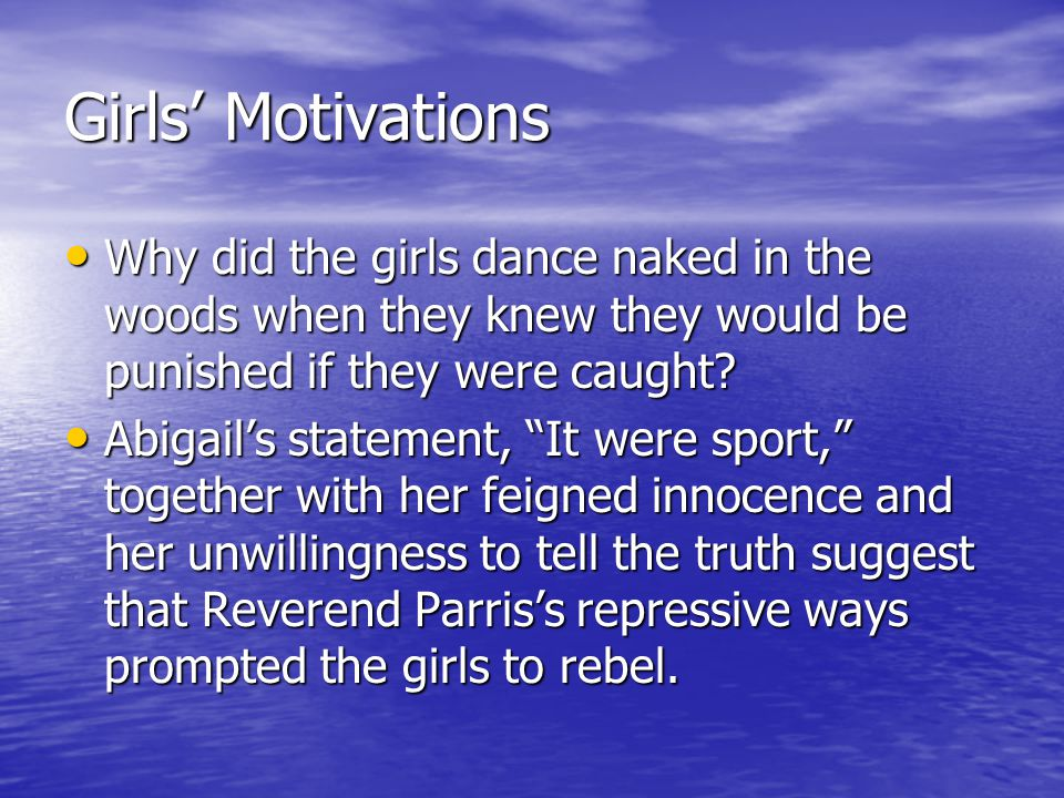 Girls' Motivations Why did the girls dance naked in the woods when they knew they would be punished if they were caught? Why did the girls dance naked