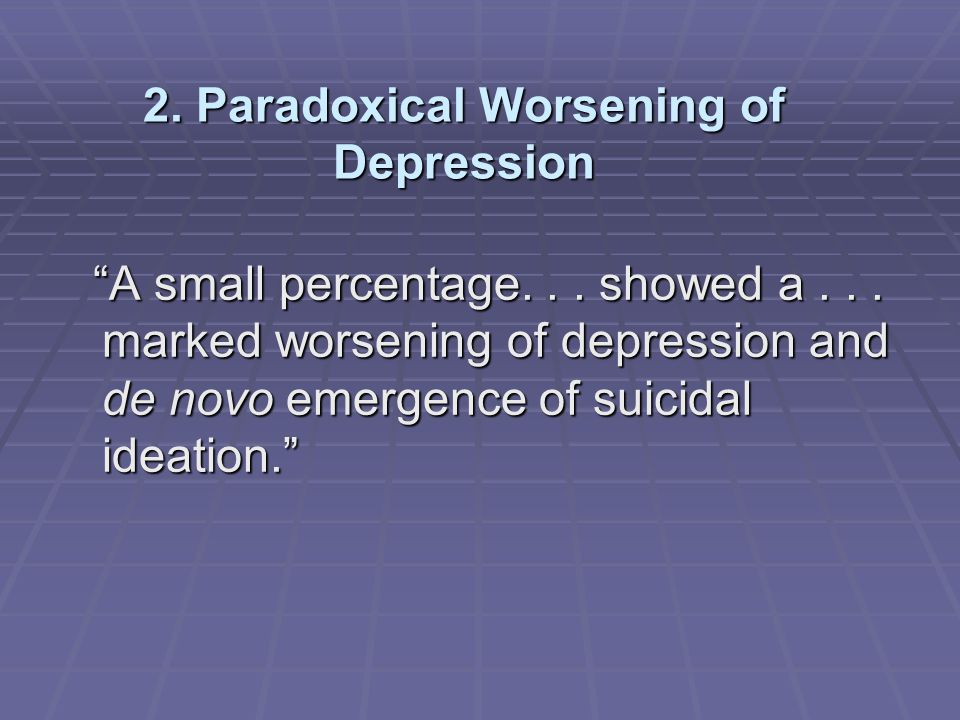3.Akathisia Akathisia produces severe internal distress and has resulted in suicidal states...