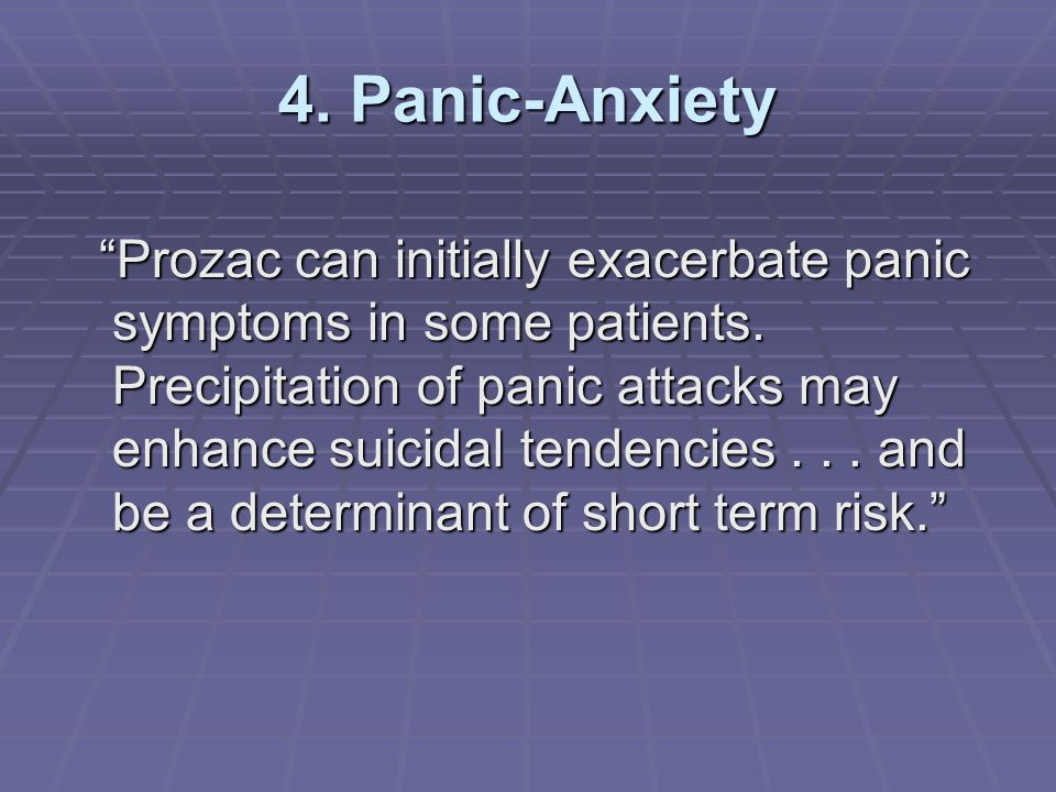 4. Panic-Anxiety Prozac can initially exacerbate panic symptoms in some patients.