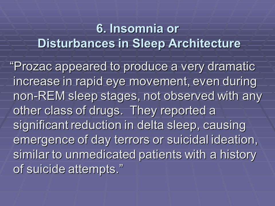 """6. Insomnia or Disturbances in Sleep Architecture """"Prozac appeared to produce a very dramatic increase in rapid eye movement, even during non-REM slee"""