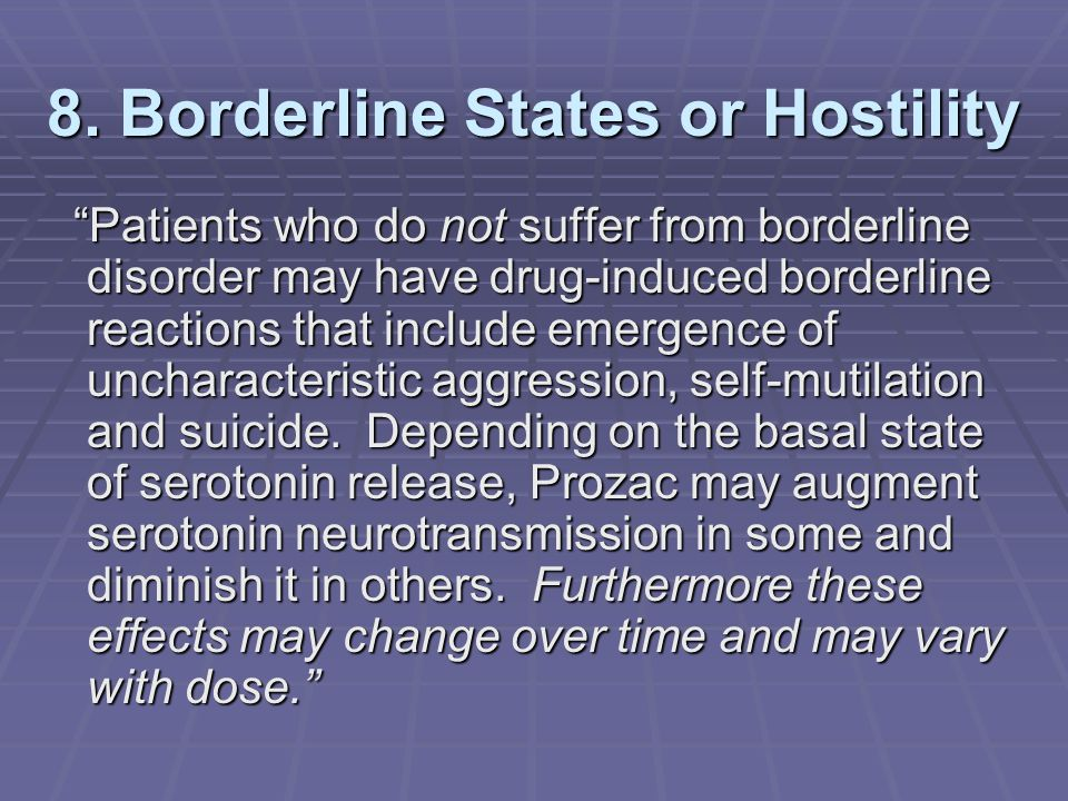 """8. Borderline States or Hostility """"Patients who do not suffer from borderline disorder may have drug-induced borderline reactions that include emergen"""