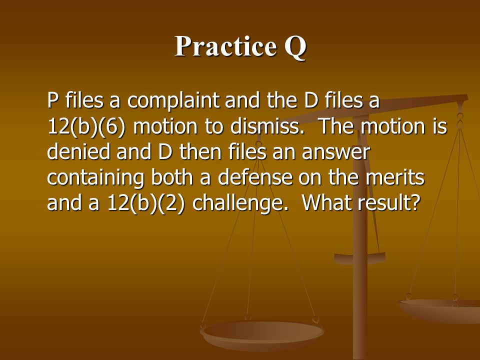 Practice Q P files a complaint and the D files a 12(b)(6) motion to dismiss.