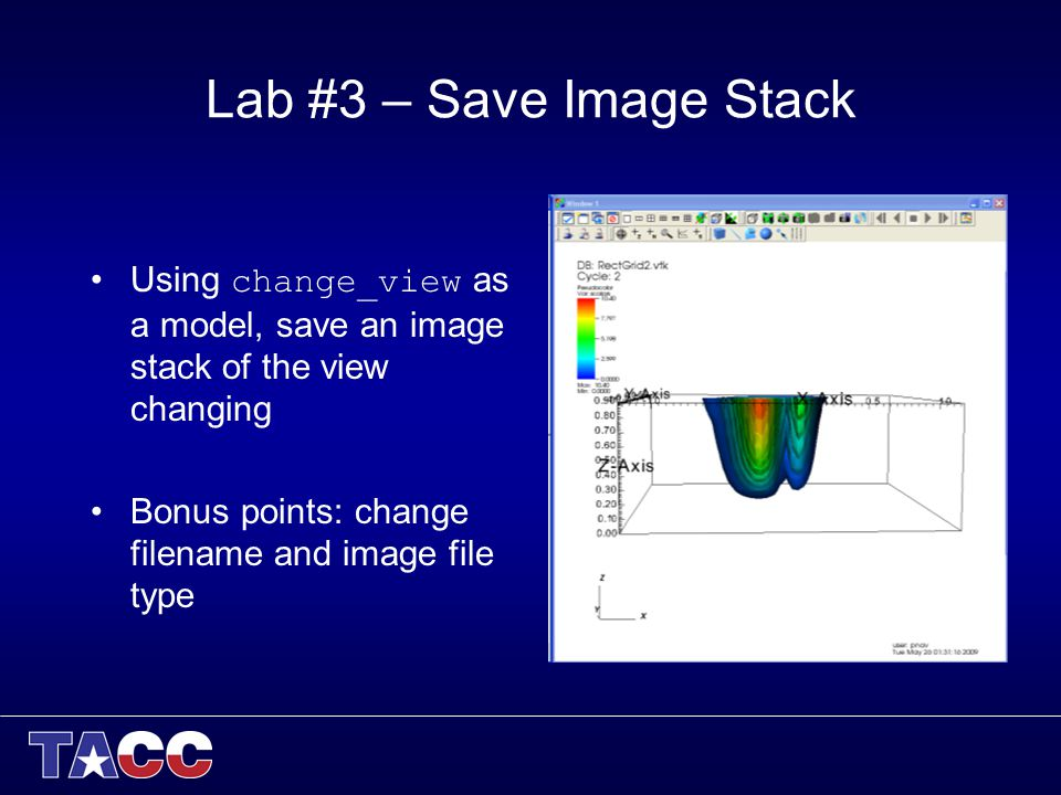 Lab #3 – Save Image Stack Using change_view as a model, save an image stack of the view changing Bonus points: change filename and image file type