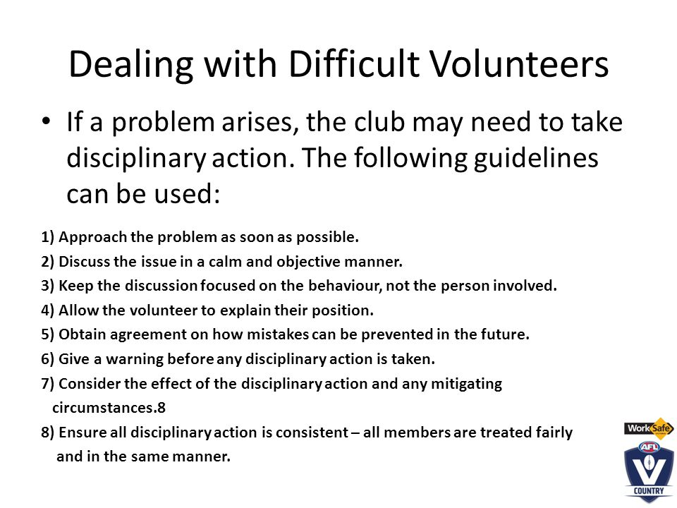 Dealing with Difficult Volunteers If a problem arises, the club may need to take disciplinary action.