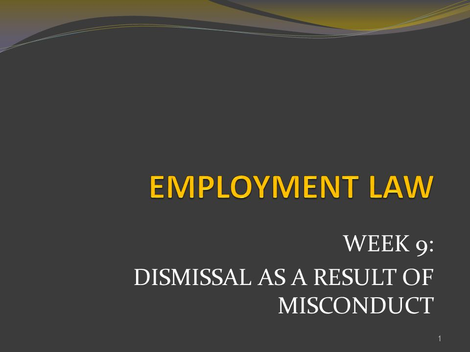 WEEK 9: DISMISSAL AS A RESULT OF MISCONDUCT 1