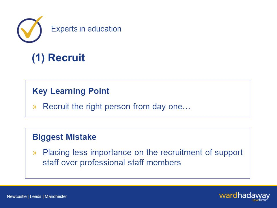 Experts in education Newcastle | Leeds | Manchester (1)Recruit Key Learning Point »Recruit the right person from day one… Biggest Mistake »Placing less importance on the recruitment of support staff over professional staff members