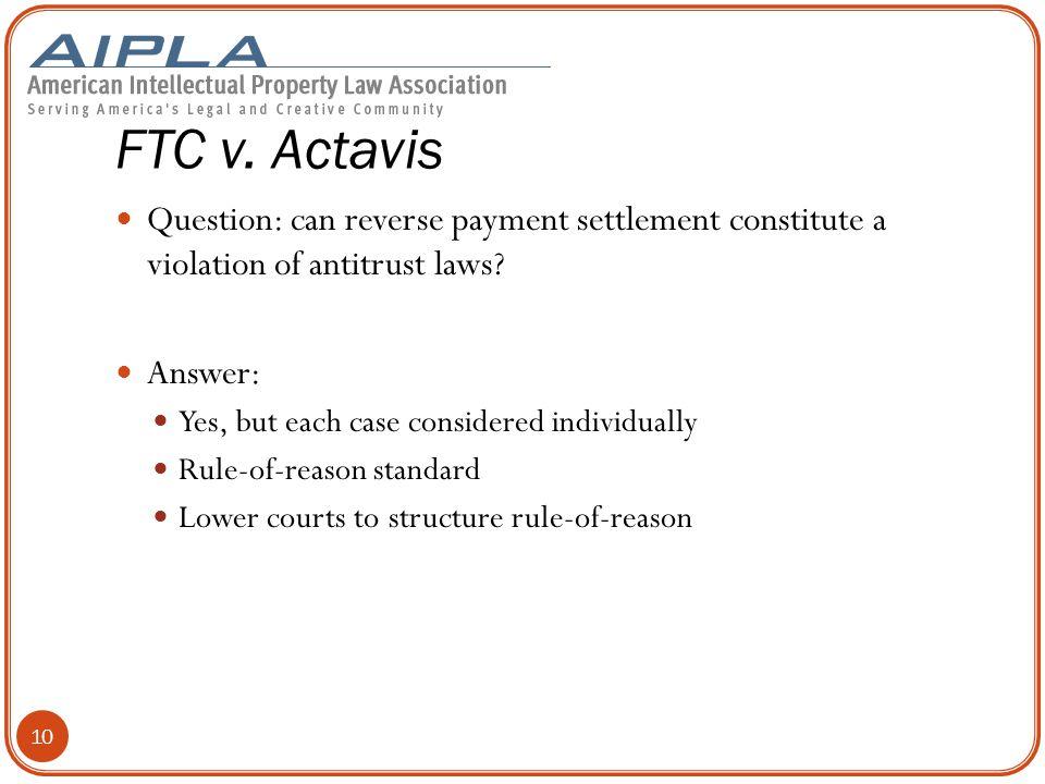 FTC v.Actavis Question: can reverse payment settlement constitute a violation of antitrust laws.