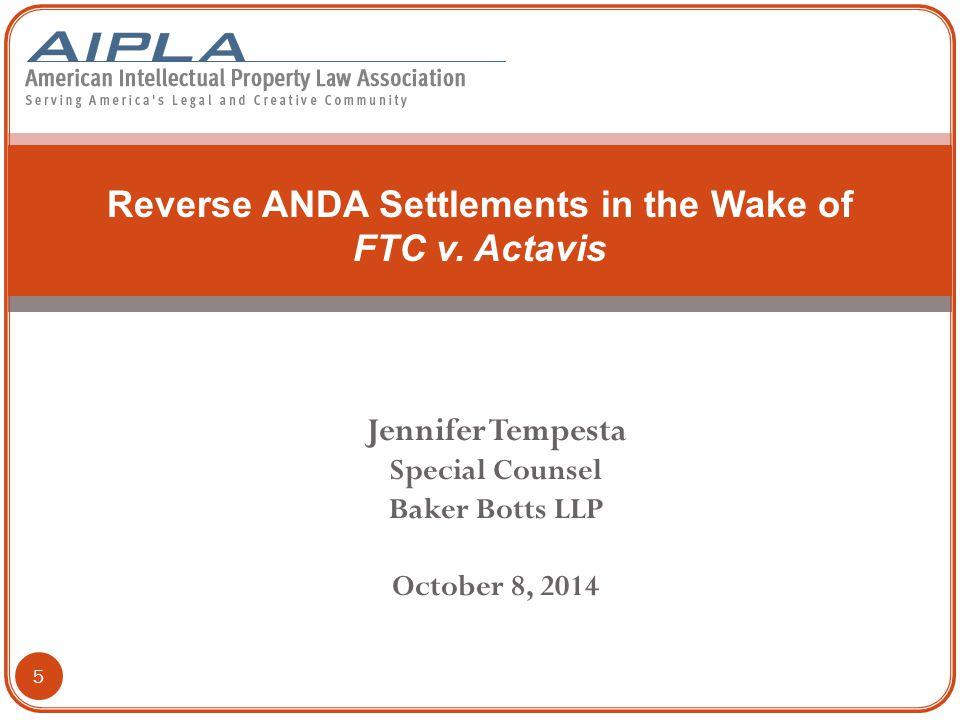 Jennifer Tempesta Special Counsel Baker Botts LLP October 8, 2014 Reverse ANDA Settlements in the Wake of FTC v.