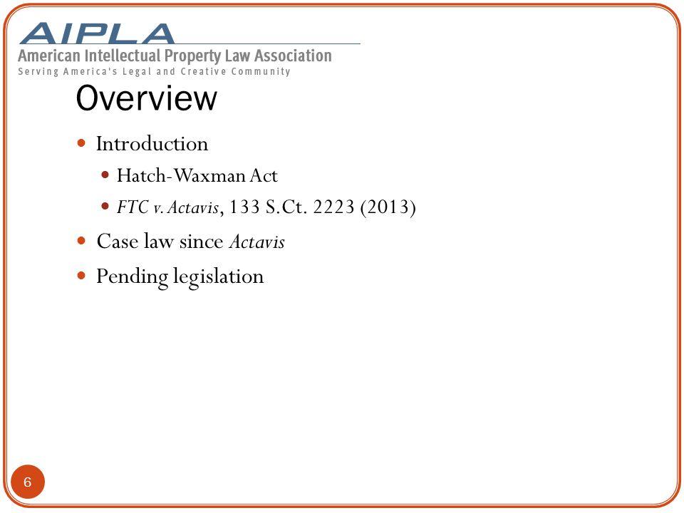 Overview Introduction Hatch-Waxman Act FTC v.Actavis, 133 S.Ct.