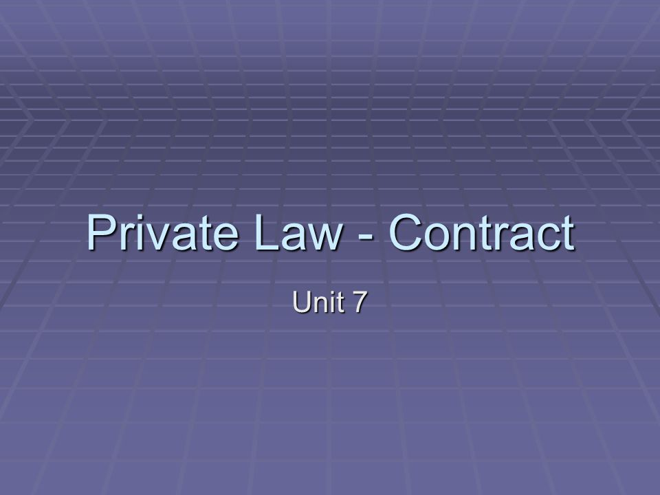 Private Law - Contract Unit 7