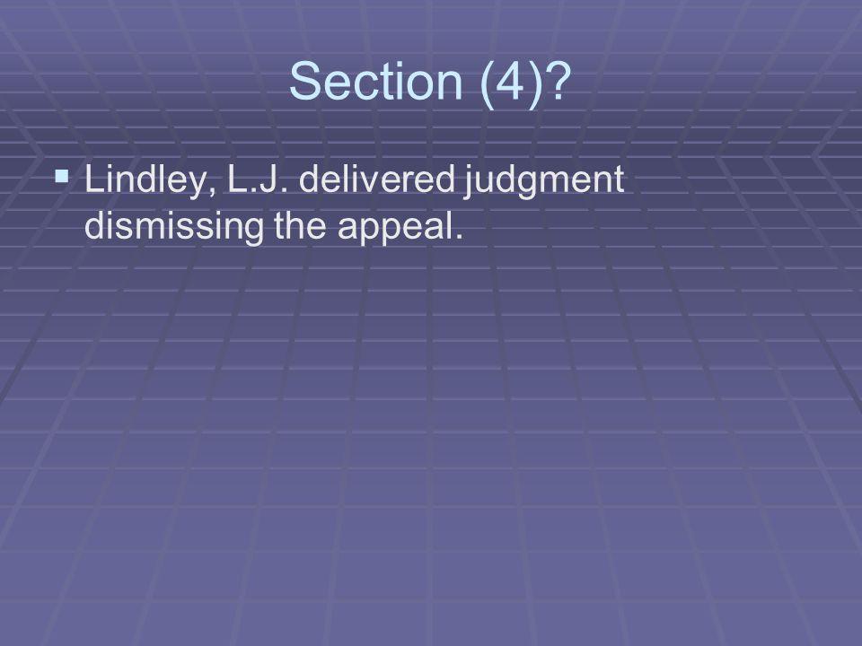 Section (4)   Lindley, L.J. delivered judgment dismissing the appeal.