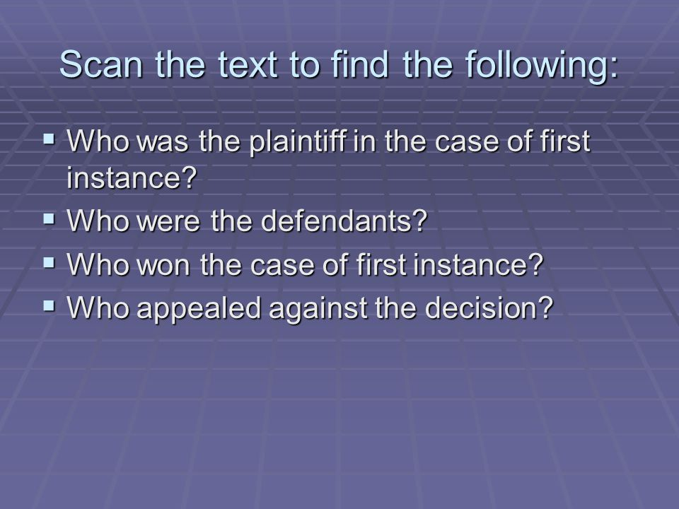 Scan the text to find the following:  Who was the plaintiff in the case of first instance?  Who were the defendants?  Who won the case of first ins